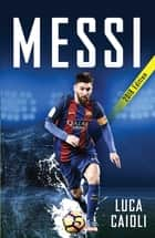 Messi – 2018 Updated Edition - More Than a Superstar ebook by Luca Caioli