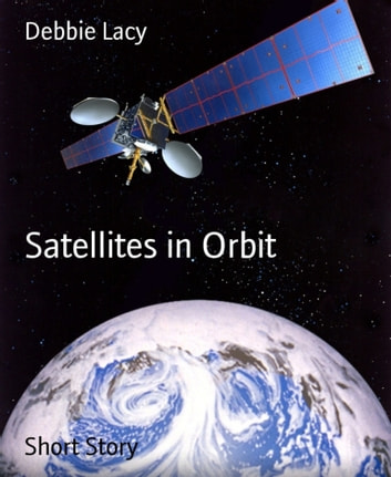 Satellites in Orbit ebook by Debbie Lacy