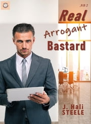 Real Arrogant Bastard ebook by J. Hali Steele