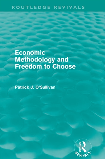 Economic Methodology and Freedom to Choose (Routledge Revivals) ebook by Patrick O'Sullivan