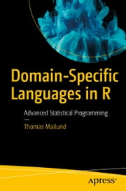 Domain-Specific Languages in R - Advanced Statistical Programming ebook by Thomas Mailund