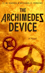 The Archimedes Device: A Novel ebook by C. M. Hanna,Michael C. Perkins