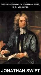 The Prose Works of Jonathan Swift, D. D., Volume IX; [mit Glossar in Deutsch] ebook by Jonathan Swift,Eternity Ebooks