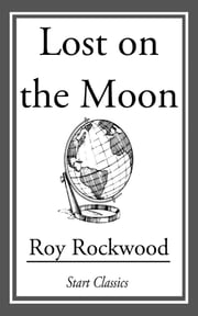 Lost on the Moon ebook by Roy Rockwood