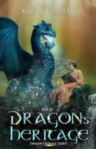 Dragon's Heritage - Dragon Courage, #6 ebook by Kandi J Wyatt