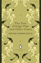 The Five Orange Pips and Other Cases ebook by Arthur Conan Doyle