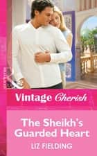 The Sheikh's Guarded Heart (Mills & Boon Vintage Cherish) ebook by Liz Fielding