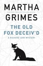The Old Fox Deceiv'd eBook by Martha Grimes