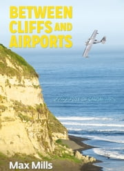 Between Cliffs and Airports - Causality in life or a life full of coincidences… ebook by  Maximiliano  Mills
