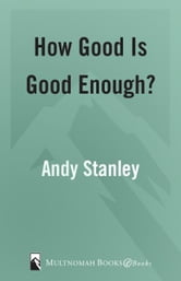 How Good Is Good Enough? - Since Nobody's Perfect . . . ebook by Andy Stanley
