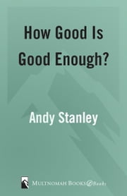 How Good Is Good Enough? ebook by Andy Stanley