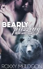 Bearly Passing: Heidi and James - Bearly Passing, #3 ebook by Roxxy Muldoon