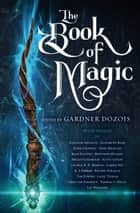 The Book of Magic ebook by Gardner Dozois, George R. R. Martin, Scott Lynch,...