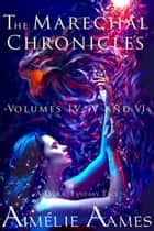 The Marechal Chronicles: Volumes IV, V and VI (A Dark Fantasy Tale) ebook by