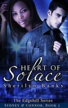 Heart of Solace: Sydney & Connor, Book #2 - The Edgehill Series ebook by Sherilyn Banks