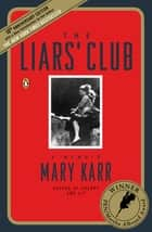 The Liars' Club - A Memoir ebook by Mary Karr