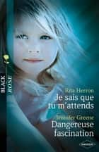 Je sais que tu m'attends - Dangereuse fascination (Harlequin Black Rose) ebook by Rita Herron, Jennifer Greene
