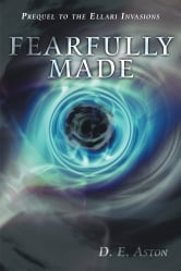 Fearfully Made - Prequel to the Ellari Invasions ebook by D. E. Aston