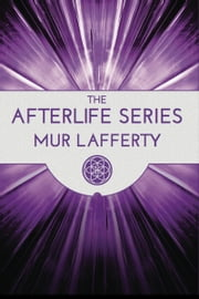 The Afterlife Omnibus: Heaven, Hell, Earth, Wasteland, War, Stones ebook by Mur Lafferty
