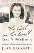The Girl on the Wall - One Life's Rich Tapestry ebook by Jean Baggott