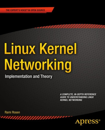 Linux Kernel Networking - Implementation and Theory ebook by Rami Rosen