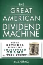 The Great American Dividend Machine ebook by Bill Spetrino