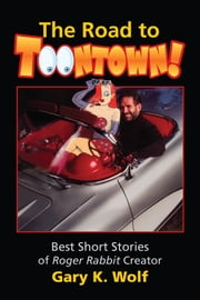 The Road To Toontown. ebook by Gary K. Wolf