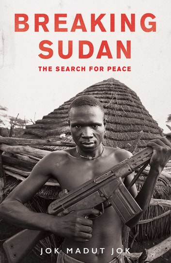 Breaking Sudan - The Search for Peace ebook by Jok Madut Jok