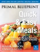 Primal Blueprint Quick and Easy Meals ebook by Sisson, Mark,Meier, Jennifer