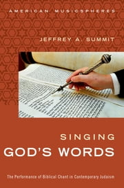 Singing God's Words - The Performance of Biblical Chant in Contemporary Judaism ebook by Jeffrey Summit