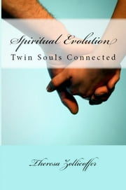 Spiritual Evolution - Twin Souls Connected ebook by Theresa Zollicoffer