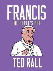 Francis, The People's Pope ebook by Ted Rall