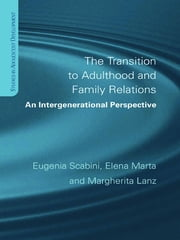 The Transition to Adulthood and Family Relations - An Intergenerational Approach ebook by Eugenia Scabini,Elena Marta,Margherita Lanz