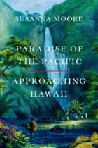 Paradise of the Pacific - Approaching Hawaii ebook by Susanna Moore