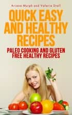 Quick Easy and Healthy Recipes - Paleo Cooking and Gluten Free Healthy Recipes ebook by Ariana Murph, Stall Valerie