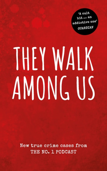 They Walk Among Us - New true crime cases from the No.1 podcast ebook by Benjamin and Rosanna Fitton