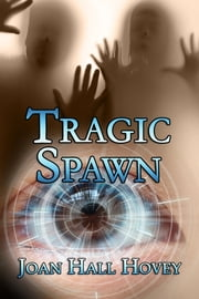 Tragic Spawn ebook by Joan Hall Hovey