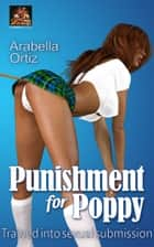 Punishment for Poppy ebook by Arabella Ortiz