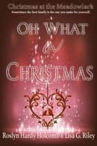 Oh, What A Christmas ebook by Lisa G. Riley, Roslyn Hardy  Holcomb