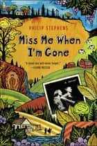 Miss Me When I'm Gone - A Novel ebook by Philip Stephens