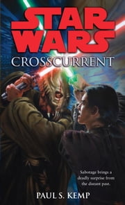 Crosscurrent: Star Wars Legends ebook by Paul Kemp