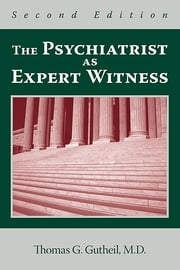 The Psychiatrist as Expert Witness ebook by Thomas G. Gutheil