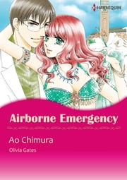 AIRBORNE EMERGENCY (Harlequin Comics) - Harlequin Comics ebook by Olivia Gates,Ao Chimura