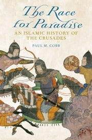 The Race for Paradise - An Islamic History of the Crusades ebook by Paul M. Cobb