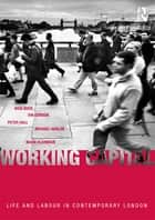 Working Capital - Life and Labour in Contemporary London ebook by Nick Buck, Ian Gordon, Peter Hall,...