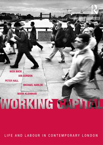 Working Capital - Life and Labour in Contemporary London ebook by Nick Buck,Ian Gordon,Peter Hall,Michael Harloe,Mark Kleinman