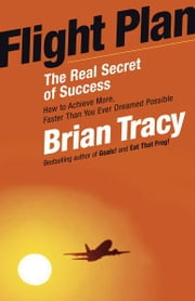 Flight Plan - The Real Secret of Success ebook by Brian Tracy