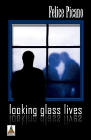 Looking Glass Lives ebook by Felice Picano