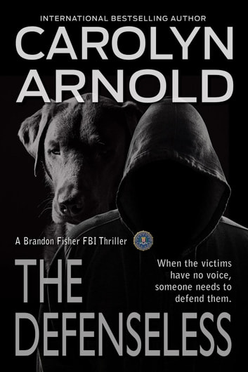 The Defenseless - Brandon Fisher FBI Series, #3 ebook by Carolyn Arnold