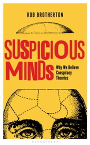 Suspicious Minds - Why We Believe Conspiracy Theories ebook by Rob Brotherton